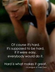 Hard is what makes it great.