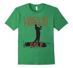 I Suck At Fantasy Golf Funny Sports Game Graphic T-Shirt  Get yours here-> https://www.amazon.com/dp/B01BWDRB3W