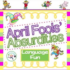 April Fools' Absurdities!April Fools' Day is just around the corner which, for me, means a month of focus on humor, absurdities, silly sayings, jokes, and all sorts of fun ways to improve those higher level thinking skills. I love devoting the entire month to having fun with language.