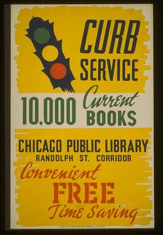 """""""Curb Service, Chicago Public Library,"""" WPA literacy poster (from Mark Larson's awesome Library Propaganda set on flickr)"""
