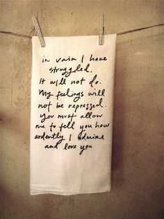 A quote that must be memorized by all Mr. Darcy lovers.. My siblings hate it when I randomly recite it! :)
