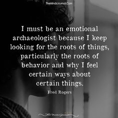 I Must be An Emotional Archaeologist - https://themindsjournal.com/must-emotional-archaeologist-2/