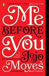 ME BEFORE YOU by Jojo Moyes...A love story for this generation, ME BEFORE YOU brings to life two people who couldn't have less in common—a heartbreakingly romantic novel.