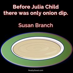 Before #JuliaChild there was only onion dip. Susan Branch