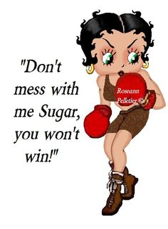 Don't mess with Betty Boop Mom Quotes, Life Quotes, Daughter Quotes, Funny Quotes, Betty Boop Tattoos, Besties, Black Betty Boop, Betty Boop Pictures, Jessica Rabbit