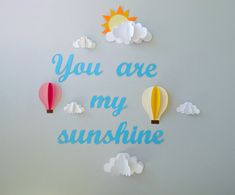 You are My Sunshine with Clouds and Hot Air by goshandgolly