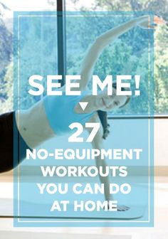 27 No-Equipment Workouts You Can Do At Home - Quit making excuses about not going to the gym and exercise at home.
