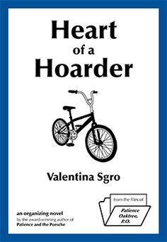 Heart of a Hoarder (an organizing novel from the files of Patience Oaktree, P.) Heart of a Hoarder (an organizing novel from the files of Patience Oaktree, P.) By Valentina Sgro
