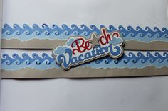 This border is made with the CM wave cartridge...periwinkle and cloud paper for the water, cement and the tearing tool for the sand.  Title from Silhouette library!
