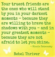 Truest Friends quote via Rebel Thriver at www.Facebook.com/RebelThrivers