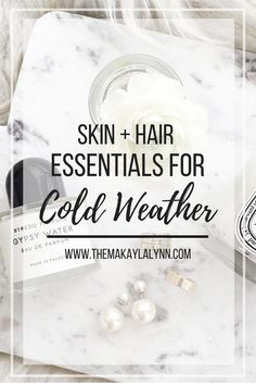 Skin and Hair Essentials for Cold Weather. Tackle the cold with these helpful products and tips during the last leg of winter! //    Click on the image above to learn more and visit www.themakaylalynn.com for more Lifestyle posts.