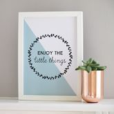 'Enjoy The Little Things' Print