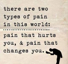 There are two types of pain in this world: pain that hurts you, and pain that changes you. Childbirth is a pain that changes you. It's easier to not fight against it if you think of it that way. Great Quotes, Quotes To Live By, Me Quotes, Motivational Quotes, Inspirational Quotes, Fabulous Quotes, Amazing Quotes, Wisdom Quotes, Funny Quotes