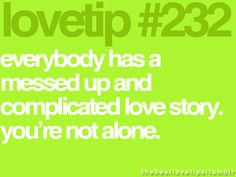 everyone has a messed up and complicated love story. you're not alone