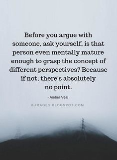Positive Quotes : Before you argue with someone ask yourself is that person even mentally mature e. - Hall Of Quotes Wisdom Quotes, True Quotes, Words Quotes, Great Quotes, Quotes To Live By, Motivational Quotes, Funny Quotes, Inspirational Quotes, Peace Of Mind Quotes