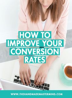 How To Improve Your Conversion Rates — The Handmade Mastermind Business Sales, Etsy Business, Small Business Marketing, Business Tips, Online Business, Content Marketing, Digital Marketing, Own Your Own Business, Business Motivation