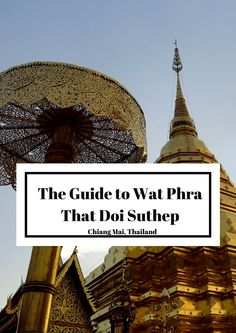Thailand Travel Tips l A Guide to Visiting Wat Phra That Doi Suthep Temple in Chiang Mai, Thailand l @tbproject