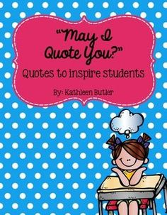 May I Quote You? was designed to motivate students with words of wisdom.  Each quote is created on a half sized piece of paper and can be used to display anywhere in your classroom.This collection of 50 quotes can be displayed weekly for students to discuss, as well as reflect upon.