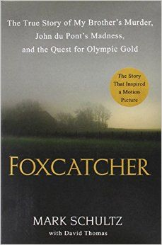 Foxcatcher: the true story of my brother's murder, John du Pont's madness, and the quest for Olympic gold by Mark Schultz with David Thomas. - http://innopac.lbpl.org/record=b1553147~S1