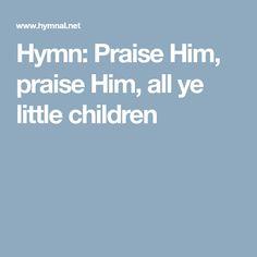 Hymn: Praise Him, praise Him, all ye little children