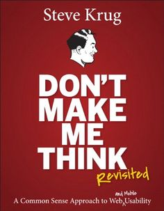 Don't Make Me Think, Revisited: A Common Sense Approach to Web Usability (3rd Edition) (Voices That Matter): Steve Krug