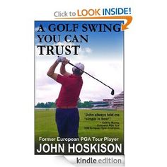 A Golf Swing You Can Trust --- http://www.amazon.com/Golf-Swing-You-Trust-ebook/dp/B008BXS17W/?tag=tadist-20