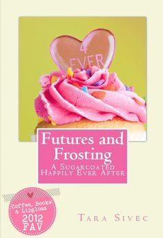 ❤ Coffee, Books & Lipgloss ❤: Futures and Frosting (Chocolate Lovers #2) by Tara Sivec
