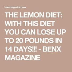 THE LEMON DIET: WITH THIS DIET YOU CAN LOSE UP TO 20 POUNDS IN 14 DAYS!!! - BENX MAGAZINE