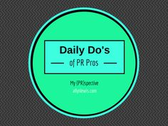 Daily Do's to Becoming a Better PR Girl (or Boy!) from today's #MyPRspective guest, @prgirlmanifesto! #PublicRelations
