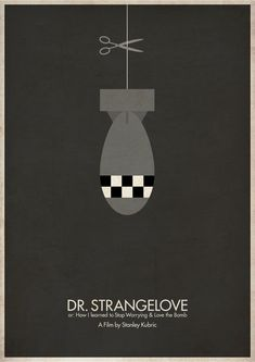 Dr Strangelove http://www.splashnology.com/article/minimalist-movie-posters-part-2/5119/