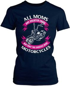 All moms are created equal but only the coolest ride motorcycles! The perfect t-shirt for any motorcycle riding mom! Order yours today! Premium, Women's Fit & Long Sleeve T-Shirts Made from 100% pre-s