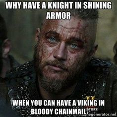 WHY HAVE A KNIGHT IN SHINING ARMOR WHEN YOU CAN HAVE A VIKING IN BLOODY CHAINMAIL | Bloody Ragnar