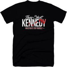 They Shot Kennedy T-Shirt. Let the world know that JFK was killed by elements of the US government. Just a minuscule amount of independent research proves the official story to be sham, and brings the true perpetrators into the light.  #kennedy #governmentcorruption #truthtshirts #illuminati #mafia #tshirt  TRUTHTSHIRTS.COM