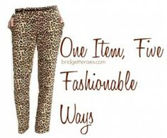Today's One Item, 5 Fashionable Ways features leopard pants. Check out the five looks and my tips on how to style them