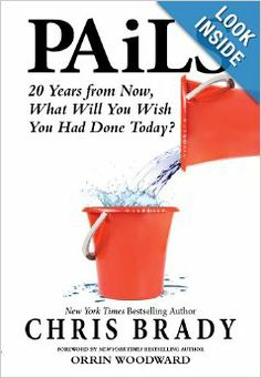 PAiLS: 20 Years from Now, What Will You Wish You Had Done Today?: Chris Brady: 9780991347452: Amazon.com: Books