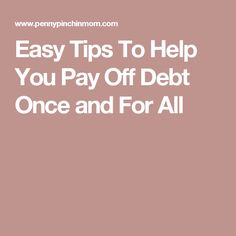 Easy Tips To Help You Pay Off Debt Once and For All