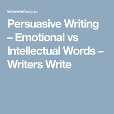 Persuasive Writing – Emotional vs Intellectual Words – Writers Write