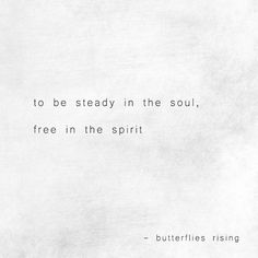 to be steady in the soul, free in the spirit