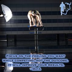 Focus on the feeling you want while competing, not the outcome. It will improve your results.