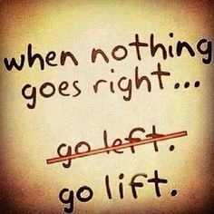 when nothing goes right... go lift!