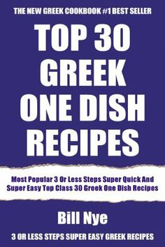 Most Popular 3 Or Less Steps Super Quick And Super Easy Top Class 30 Greek One Dish Recipes by Bill Nye, http://www.amazon.com/dp/B00GZ778B6/ref=cm_sw_r_pi_dp_ZXhgtb1RFECSA