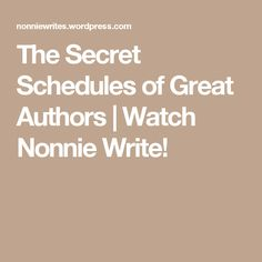 The Secret Schedules of Great Authors   Watch Nonnie Write!