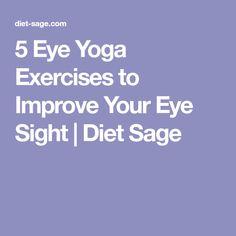5 Eye Yoga Exercises to Improve Your Eye Sight   Diet Sage #yogaexercises