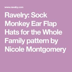 Ravelry: Sock Monkey Ear Flap Hats for the Whole Family pattern by Nicole Montgomery