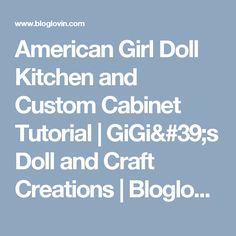 American Girl Doll Kitchen and Custom Cabinet Tutorial   GiGi's Doll and Craft Creations   Bloglovin'