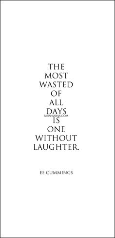 "Quotes, Quoted. ""The most wasted of all days is one without laughter."" E E Cummings #lifequotes"