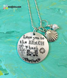 Give the gift of the beach to a special someone, best friend or family member, I hand stamped the quote, Love you to the BEACH and back on a 1 1/4