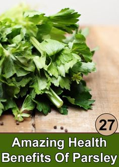 Parsley Health Benefits :Parsley is rich in iron and vitamin C. Iron builds blood while vitamin C helps the body to absorb iron.