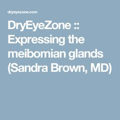DryEyeZone :: Expressing the meibomian glands (Sandra Brown, MD)