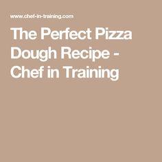 The Perfect Pizza Dough Recipe - Chef in Training